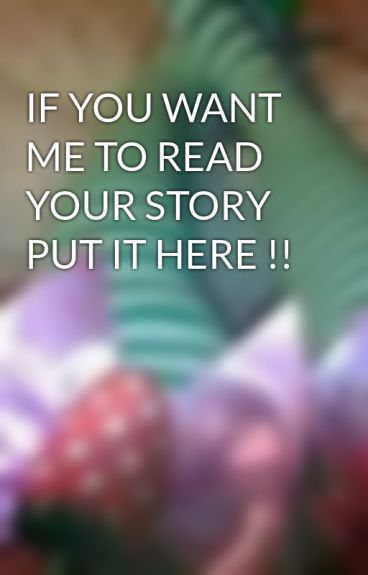 IF YOU WANT ME TO READ YOUR STORY PUT IT HERE !! by iriegal
