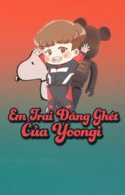 Đọc Truyện ● Em trai đáng ghét của Yoongi ● m.y.g × j.h.s ● - || SOPE ||