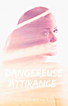 Dangereuse Attirance [EN RÉÉCRITURE]  by Licornelle1