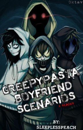 Creepypasta boyfriend scenarios x reader {REQUESTS OPEN