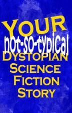 Your Not So Typical Dystopian Science Fiction Story by iJesusFreak