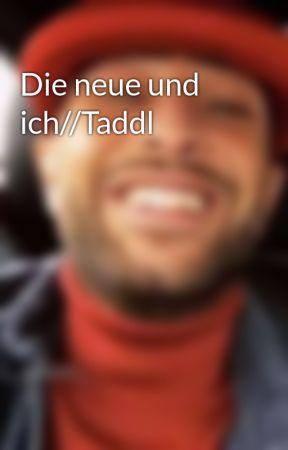 Die neue und ich//Taddl by youtube_girl1234