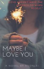 Maybe I Love You by AvonleiPHR