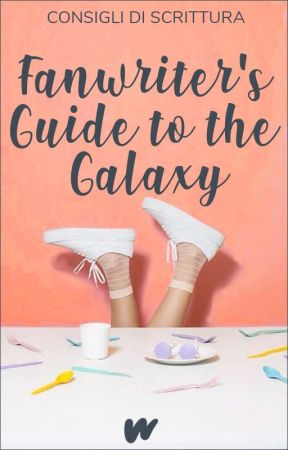 Consigli di scrittura ✾ Guida intergalattica per fanwriter by FanfictionIT
