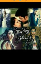 FOUND YOU by RidhimaR