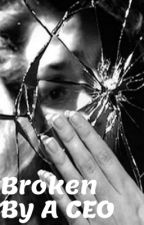 Broken By A CEO by laurencarver15