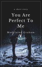 You Are Perfect To Me by glintoftheeye