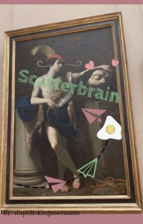 Scatterbrain Chapter 1 Scatter Brain Wattpad