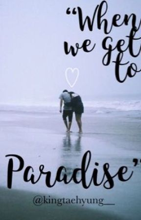"""When we get to paradise""~kth•jjk by kingtaekook_"