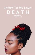 Letter To My Love: Death by adulate_