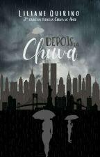 Depois da Chuva || Livro 3 by Liliane_gustin