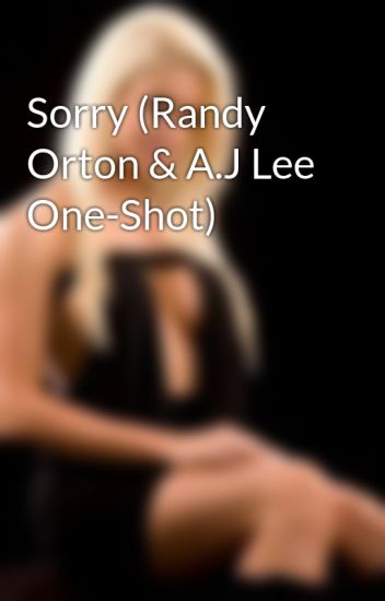 Sorry (Randy Orton & A.J Lee One-Shot)
