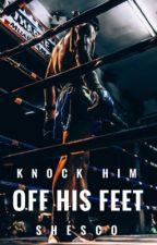Knock Him Off His Feet (Editing) by Shesco