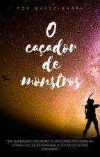 O Caçador de Monstros by Mafezinhaax