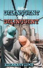 When Delinquent Meets Delinquent [Slow Updates] by xDeanAsylumx