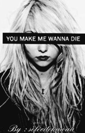 You make me wanna die by solecitokawaii