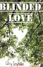 Blinded Love [Larry Stylinson] by Imwaytruerthanyou