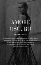 ~Amore Oscuro~ by sweetdreamsclara