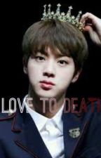 Love To Death || Yandere Seokjin (Completed) by PeasantsAreAllOver