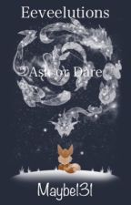-Eeveelutions- Ask or Dare by Maybe131
