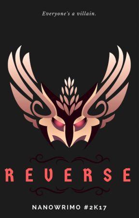 [COMPLETE] R E V E R S E  #NaNoWriMo2k17 by -Illamae-