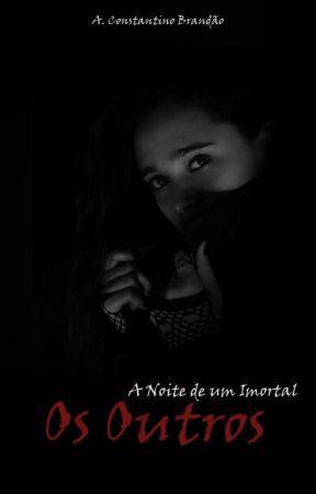 A Noite de Um Imortal III: Os Outros. by AConstantinoBrandao