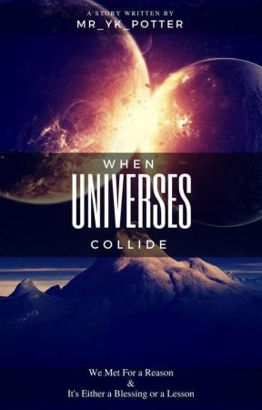 .:When Universes Collide:.  [ON-HOLD] by Mr-YK-Potter