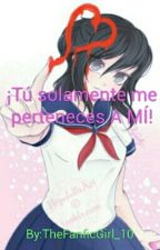 ¡Tú solamente me perteneces A MÍ!  [Ayano x Male Rivals] (PAUSADA) by TheFanficGirl_10