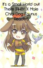 It's a Small World out There (RWBY X Male Chibi Dog Faunus Reader) by YoYoW8
