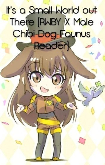 It's a Small World out There (RWBY X Male Chibi Dog Faunus Reader