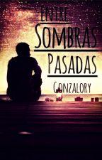 Entre Sombras Pasadas by -Gonzalory-