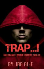 TRAP...! ✔ [ END ] by IraAL-F