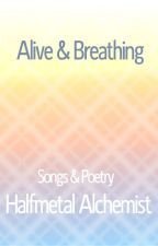 Alive & Breathing (A Collection of Songs & Poetry) by HalfmetalAlchemist