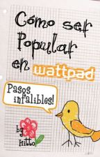 Cómo ser popular en Wattpad (pasos infalibles) by Hitto_