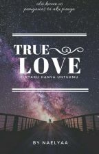 True Love | PTAP by Naelyaa