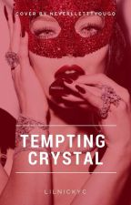 Tempting Crystal - 《COMPLETE》 by lilnickyc