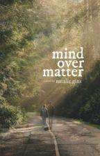 Mind Over Matter by nataliegins