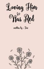 Loving him was Red by TheForgottenDamsel