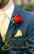 Cómo ser el esposo ideal© [COMPLETA] by GNCruz_