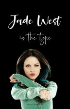 Jade West is the type by ariwatermelon