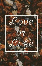 Love Or Life by RismaPutri068