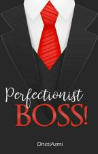 Perfectionist BOSS [End] by DhetiAzmi