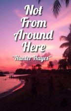 Not From Around Here-  A Hunter Hayes fanfic by musiclover312