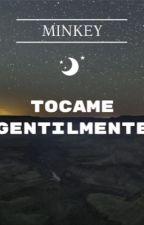 Tócame Gentilmente [MinKey] by roowan