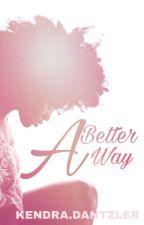 A Better Way by KendraDantzler
