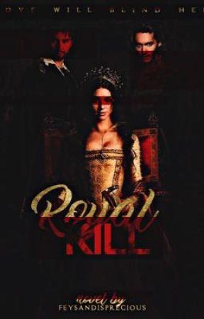 Royal Kill by feysandisprecious