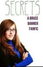 Secrets (ON HOLD) (A Bruce Banner Fan Fiction) by Burning_Underground