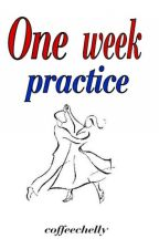 ONE WEEK PRACTICE (one shot) by coffeeCHELLY