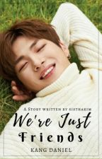 We're Just Friends   Kang Daniel ✔️ by sisthakim