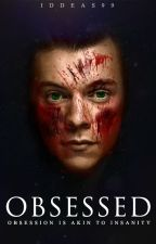 Obsessed • H.S fanfic by Iddea99